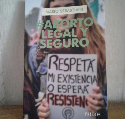 """""""Aborto legal y seguro"""" de Mario Sebastiani: la urgencia de un derecho"""